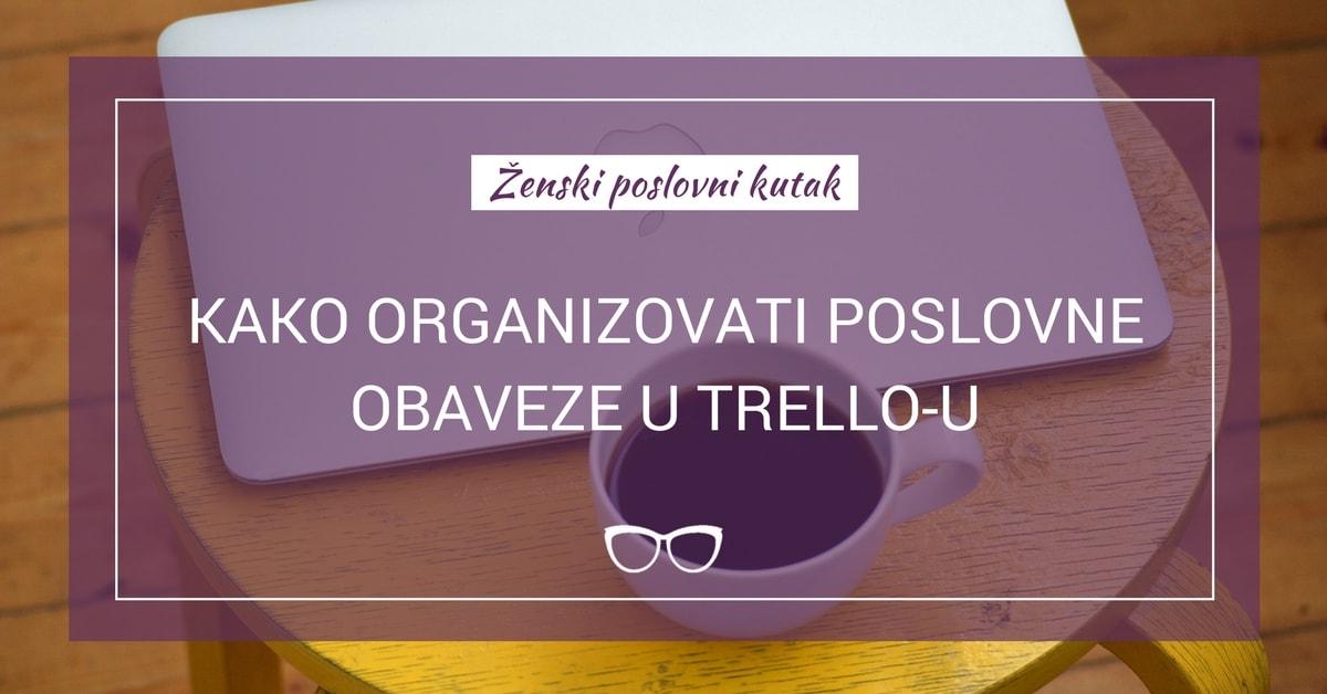 Kako organizovati svoje poslovne obaveze u Trello-u